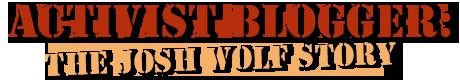 Activist Blogger : The Josh Wolf Story